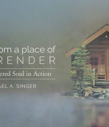 Living From a Place of Surrender - The Untethered Soul in Action