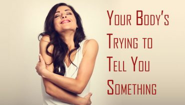 Your Body's Trying to Tell You Something