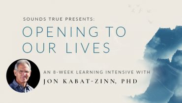 Opening to Our Lives with Jon Kabat-Zinn Online Course