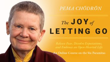 Pema Chödrön on The Joy of Letting Go Online Course