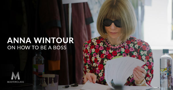 Anna Wintour on How to Be a Boss