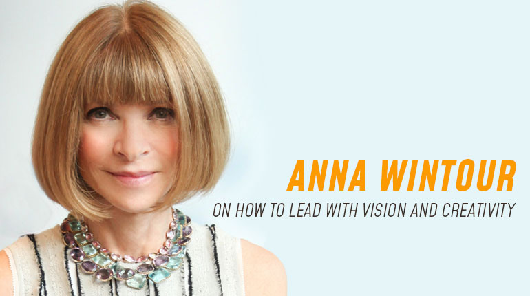 Anna Wintour on How to Lead with Vision and Creativity