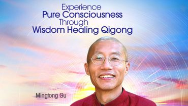 Experience Pure Consciousness Through Wisdom Healing Qigong with Mingtong Gu