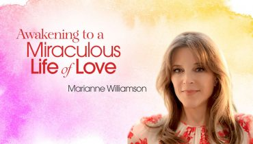Awakening to a Miraculous Life of Love with Marianne Williamson
