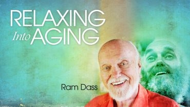 Ram Dass on How to Relaxing Into Aging