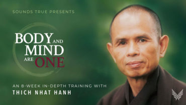 Body and Mind Are One with Thich Nhat Hanh