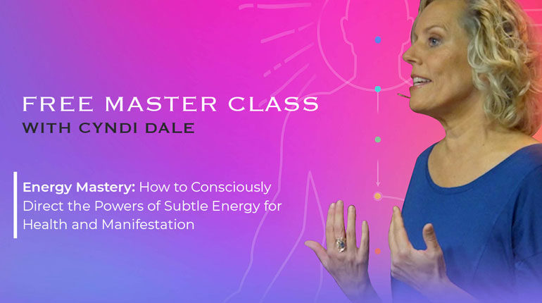 Cyndi Dale's Energy Mastery Free Master Class