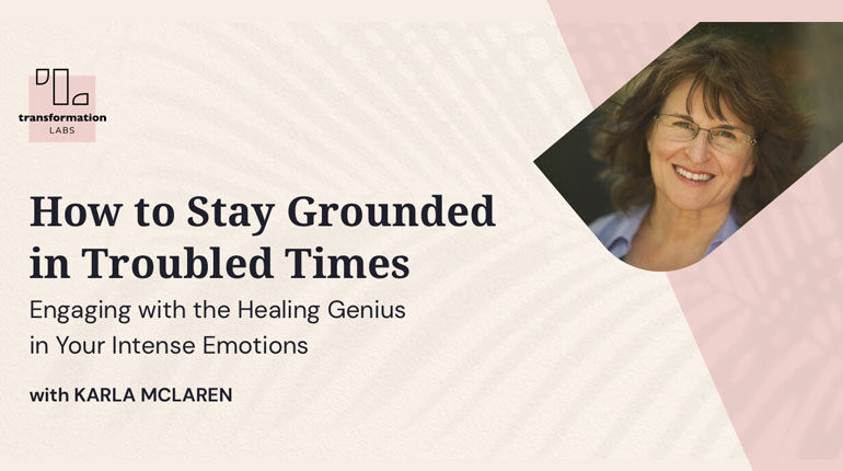 Karla McLaren on How to Stay Grounded in Troubled Times