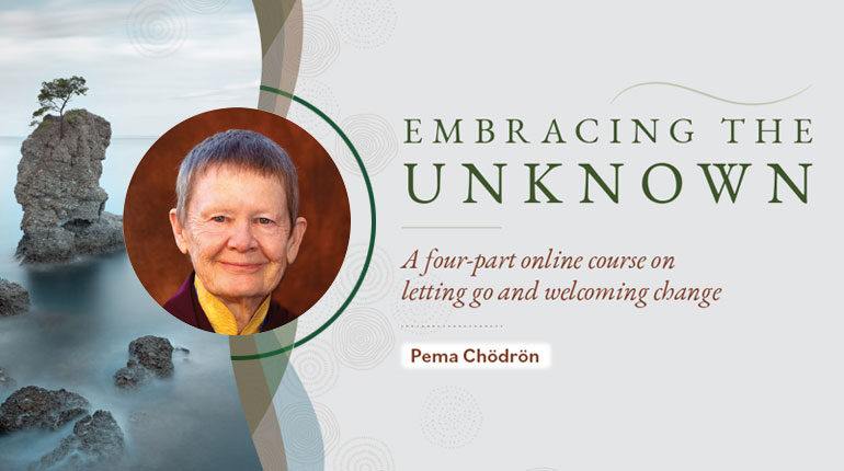 Embracing the Unknown with Pema Chodron
