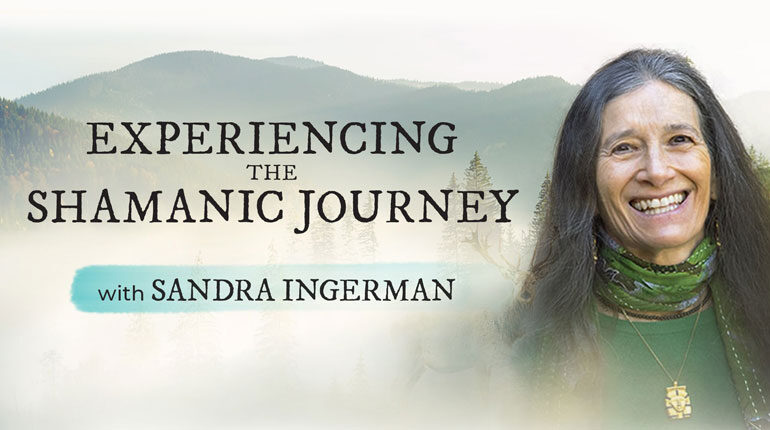 Sandra Ingerman's Experiencing the Shamanic Journey Online Course