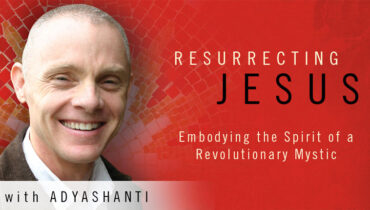 Adyashanti's Resurrecting Jesus Online Course