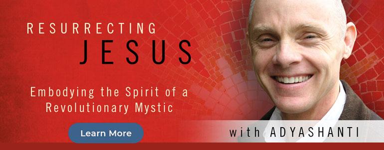 Resurrecting Jesus with Adyashanti