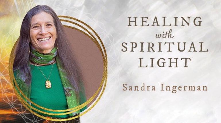 Sandra Ingerman on How to Healing with Spiritual Light
