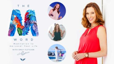 The M Word - Meditation to Up-Level Your Life with Emily Fletcher